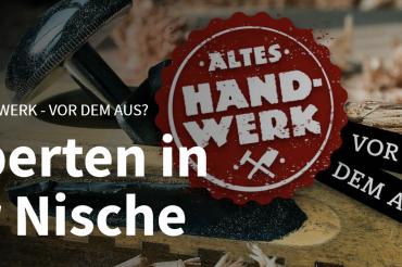 WDR-Reihe: Altes Handwerk- Vor dem Aus?